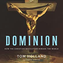 Image for Dominion: How the Christian Revolution Remade the World