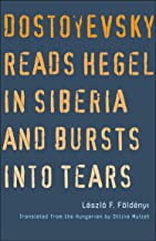 Image for Dostoyevsky Reads Hegel in Siberia and Bursts into Tears (The Margellos World Republic of Letters)