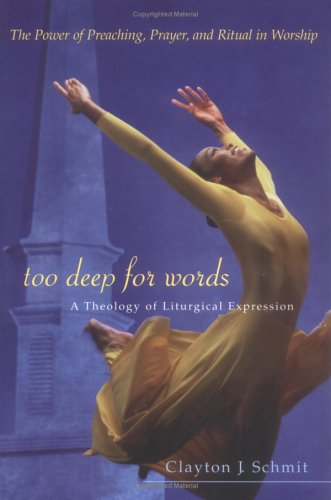 Image for Too Deep for Words : A Theology of Liturgical Expression