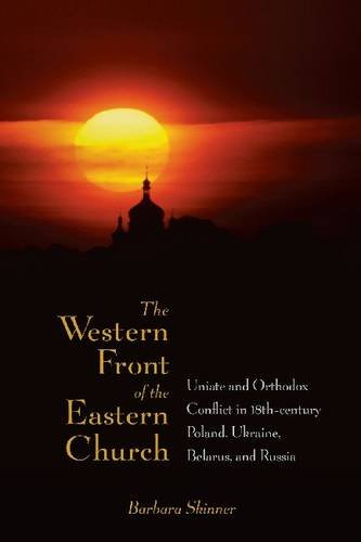 Image for WESTERN FRONT OF THE EASTERN CHURCH: 'UNIATE AND ORTHODOX CONFLICT IN EIGHTEENTH-CENTURY POLAND, UKRAINE, BELARUS, AND RUSSIA '