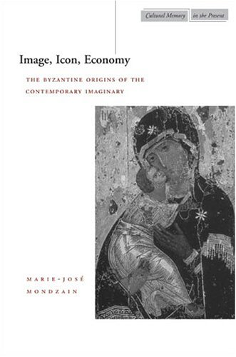 Image for Image, Icon, Economy : The Byzantine Origins of the Contemporary Imaginary
