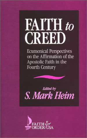 Image for Faith to Creed: Ecumenical Perspectives on the Affirmation of the Apostolic Faith in the Fourth Century (Faith & Order Series)