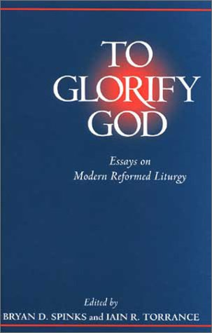 Image for To Glorify God : Essays on Modern Reformed Liturgy
