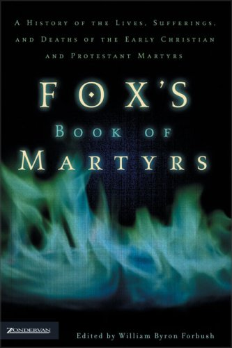 Image for Fox's Book of Martyrs: A History of the Lives, Sufferings, and Deaths of the Early Christian and Protestant Martyrs