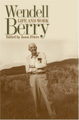 Image for Wendell Berry: Life and Work (Culture of the Land: A Series in the New Agrarianism)