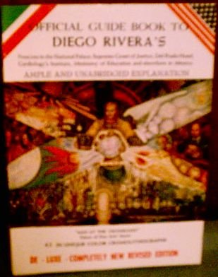 Image for Official Guide Book to Diego Rivera's Frescoes in the National Palace, Supreme Court of Justice, Del Prado Hotel, Cardiology's Institute, Ministry of Education and Elsewhere in Mexico. Ample and Unabridged Explanation.