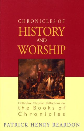 Image for Chronicles of History and Worship: Orthodox Christian Reflections on the Books of Chronicles