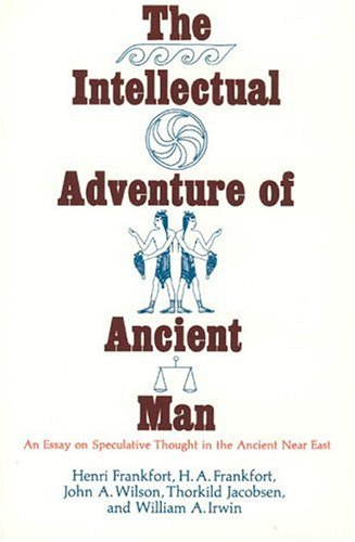 Image for Intellectual Adventure of Ancient Man : An Essay on Speculative Thought in the Ancient Near East