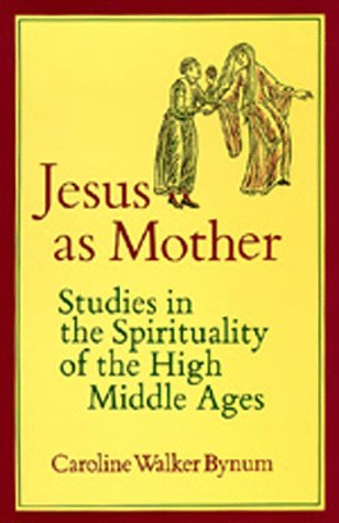 Image for Jesus as Mother: Studies in the Spirituality of the High Middle Ages (Center for Medieval and Renaissance Studies, UCLA)