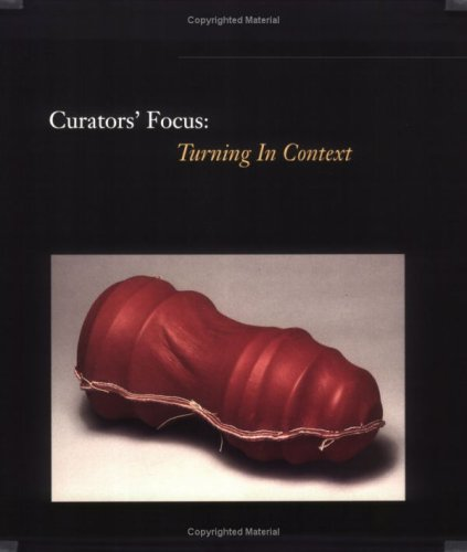 Image for Curators Focus : Turning in Context : Physical, Emotional, Spiritual, and Intellectual