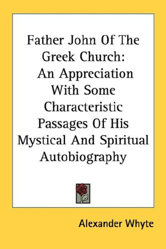 Image for Father John Of The Greek Church: An Appreciation With Some Characteristic Passages Of His Mystical And Spiritual Autobiography