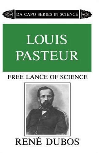 Image for Louis Pasteur, Free Lance of Science (Da Capo Series in Science)