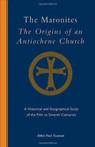 Image for The Maronites: The Origins of an Antiochene Church: A Historical and Geographical Study of the Fifth to Seventh Centuries (Cistercian Studies Series)