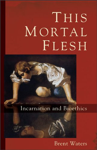 Image for This Mortal Flesh: Incarnation and Bioethics
