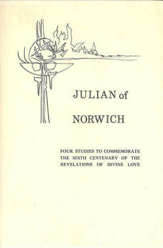 Image for Julian of Norwich:  Four Studies to Commemorate the Sixth Centenary of the Revelations of Divine Love