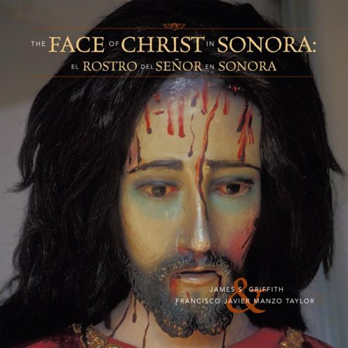 Image for The Faces of Christ in Sonora: Los Rostros del Senor en Sonora
