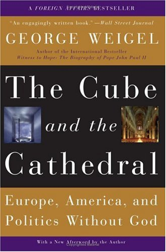 Image for The Cube And the Cathedral: Europe, America, And Politics Without God