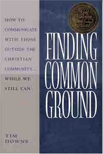 Image for Finding Common Ground : How to Communicate With Those Outside the Christian Community ... While We Still Can