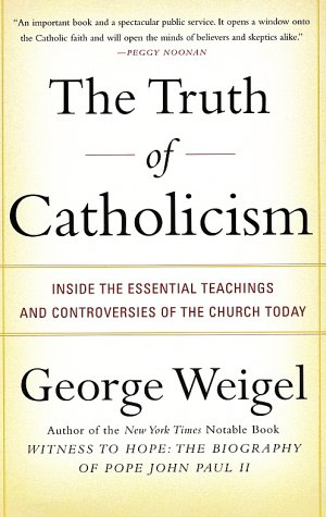 Image for The Truth of Catholicism: Inside the Essential Teachings and Controversies of the Church Today