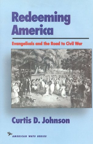 Image for Redeeming America: Evangelicals and the Road to Civil War (The American Ways)