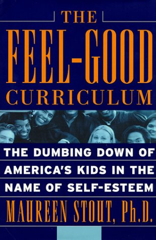 Image for The Feel-Good Curriculum: The Dumbing-Down of America's Kids in the Name of Self-Esteem