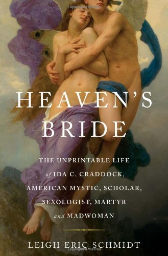 Image for Heaven's Bride: The Unprintable Life of Ida C. Craddock, American Mystic, Scholar, Sexologist, Martyr, and Madwoman