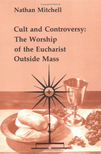 Image for Cult and Controversy: The Worship of the Eucharist Outside Mass (Studies in the Reformed Rites of the Catholic Church, Vol 4)