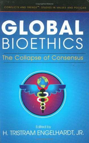 Image for Global Bioethics: The Collapse of Consensus (Conflicts & Trends - Studies in Values & Policies)