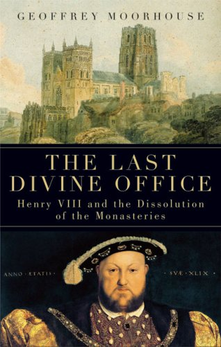Image for The Last Divine Office: Henry VIII and the Dissolution of the Monasteries