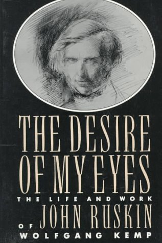 Image for The Desire of My Eyes: The Life & Work of John Ruskin