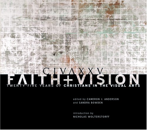 Image for Faith and Vision: Twenty-Five Years of Christians in the Visual Arts