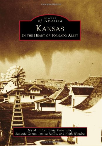 Image for Kansas: In the Heart of Tornado Alley (Images of America (Arcadia Publishing))