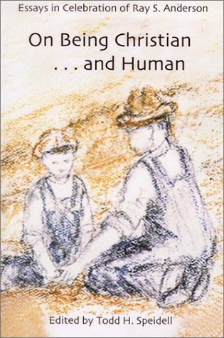 Image for On Being Christian...and Human: Essays in Celebration of Ray S. Anderson
