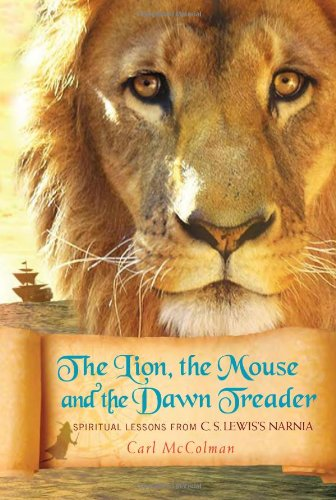 Image for The Lion, the Mouse, and the Dawn Treader: Spiritual Lessons from C.S. Lewis's Narnia