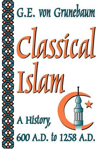 Image for Classical Islam: A History, 600 A.D. to 1258 A.D.