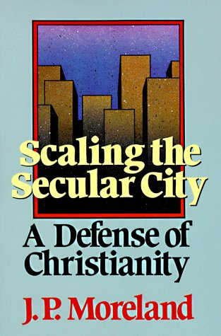 Image for Scaling the Secular City: A Defense of Christianity (Scaling the Secular City)