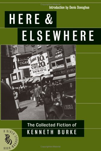 Image for Here & Elsewhere: The Collected Fiction Of Kenneth Burke