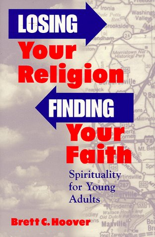 Image for Losing Your Religion, Finding Your Faith: Spirituality and Young Adults