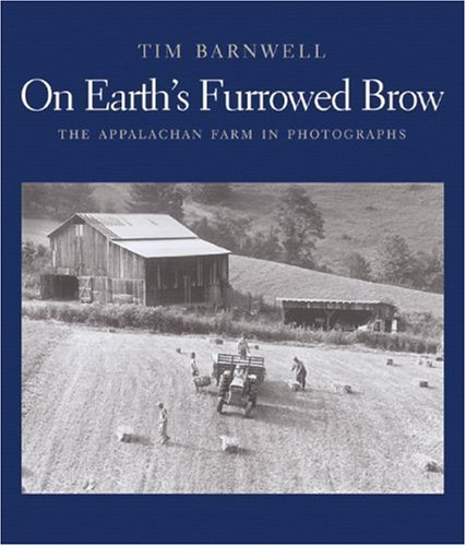 Image for On Earth's Furrowed Brow: The Appalachian Farm in Photographs