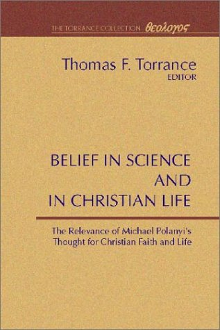 Image for Belief in Science and in Christian Life, relevance of Michael Polanyi¹s thought for Christian Faith & Life