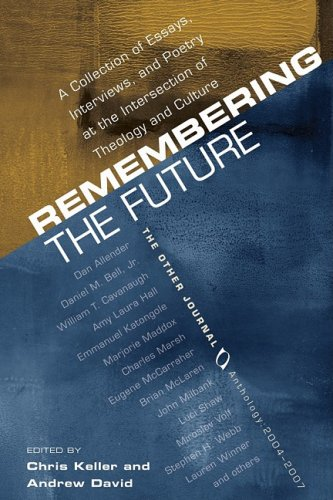 Image for Remembering the Future: A Collection of Essays, Interviews, and Poetry at the Intersection of Theology and Culture: The Other Journal 2004-200
