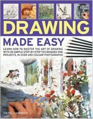 Image for Drawing Made Easy: Learn how to master the art of drawing with step-by-step techniques and projects, in 150 color photographs