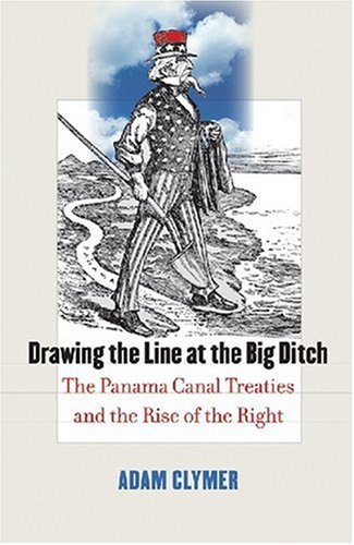 Image for Drawing the Line at the Big Ditch: The Panama Canal Treaties and the Rise of the Right
