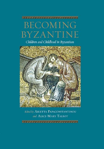 Image for Becoming Byzantine : Children and Childhood in Byzantium (Dumbarton Oaks Byzantine Symposia and Colloquia)